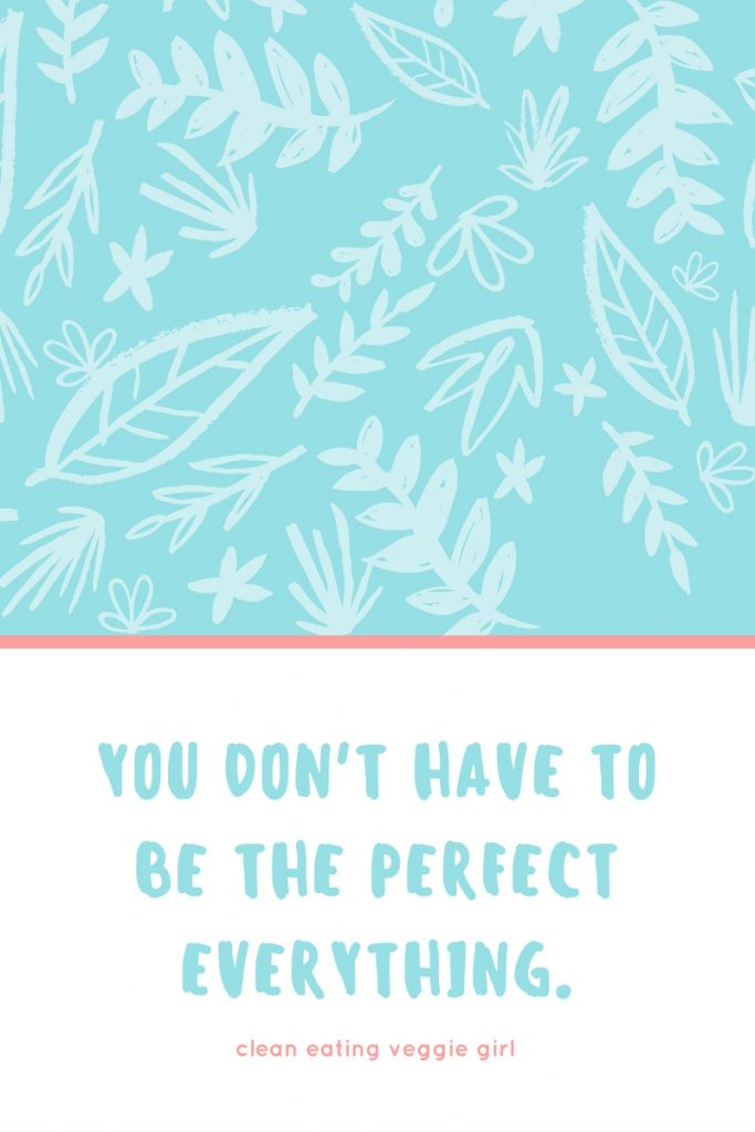You Don't Have to Be the Perfect Everything... instead, just be happy! | cleaneatingveggiegirl.com #selflove #selfcare #bodypositive #bodypositivity