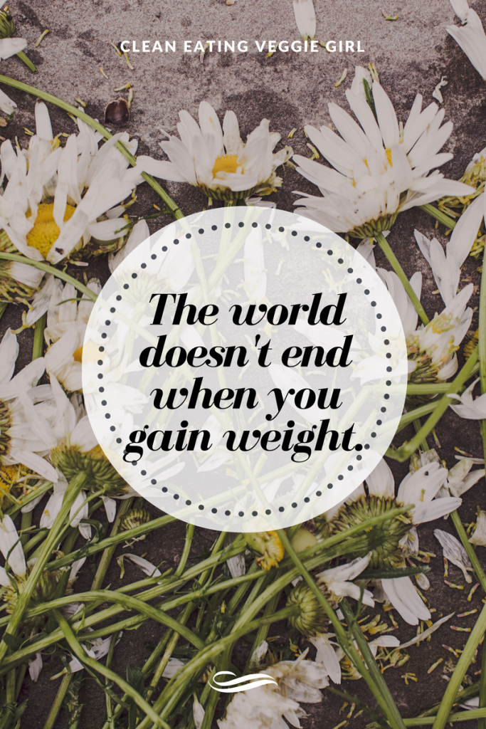 The World Didn't End When I Gained Weight | cleaneatingveggiegirl.com