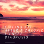 Finding Joy After a Chronic Illness Diagnosis